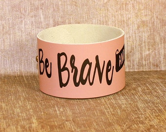 Be Brave and Be Kind Leather Cuff