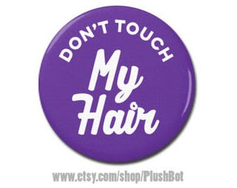 "Don't Touch My Hair 1.25"" or 2.25"" Refrigerator Fridge Magnet Funny Gift"