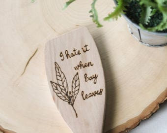 Wood Burned Wooden Spoon - kitchen accessory - Kitchen Spoon - I hate it when Bay Leaves - New home gift - Hostess Gift - Wood Spoons