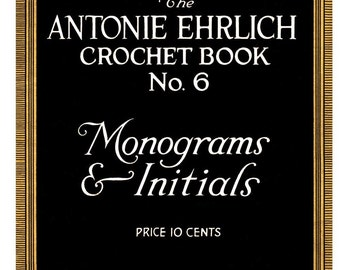 Antonie Ehrlich #6 c.1916 - Monograms and Initials for Filet Crochet and Cross Stitch (PDF E-Book Digital Download)