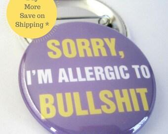 "Sorry   1.5"" I'm Allergic to Bullsh*t Pinback Button Badge, Backpack Pin, Pinback Button Gag Gift, Funny Fridge Magnet, Locker Decoration,"