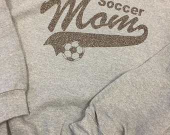 Soccer Mom Sweatshirt!  Available in your Team Colors, Great for a Soccer Mom to Support your Child's Team!  Glitter or Matte Vinyl