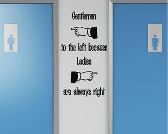 Gentlemen to the left because ladies are always right.....Funny Bathroom Wall Quotes Words Sayings Lettering Removable Home Decal