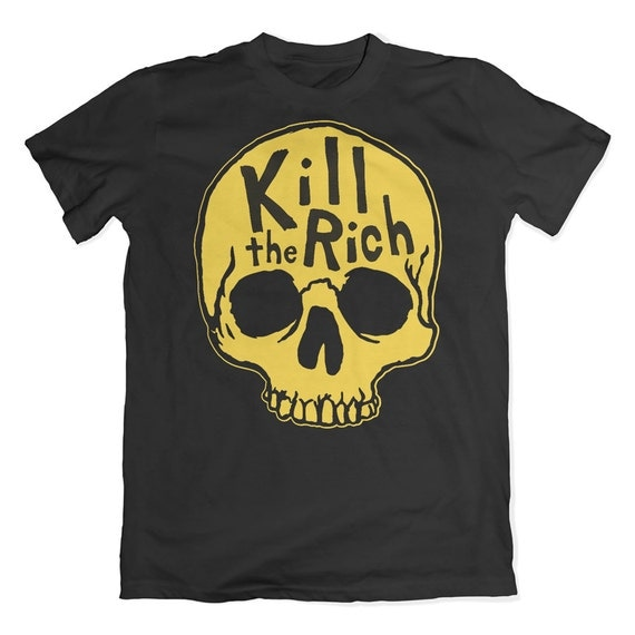 Kill The Rich T-Shirt. Eat The Rich Tee. Anti Capitalism.