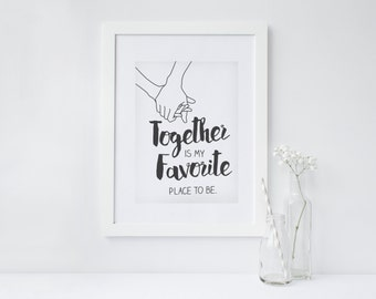 Valentine, Together is my Favorite Place to Be, Wall Art or Valentine Card. Black and white.