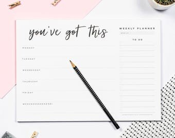 You've Got This  - Weekly Desk Planner Pad - Weekly Planner - Desk Pad - To Do List
