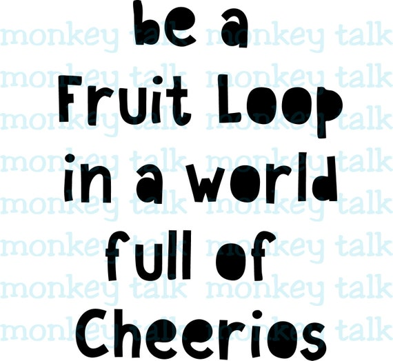 Be A Fruitloop In A World Full Of Cheerios Quote: Items Similar To Quote Be A Fruit Loop In A World Full Of