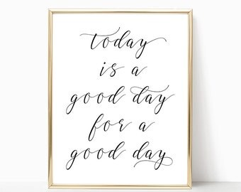 SALE -50% Today Is A Good Day For A Good Day Digital Print Instant Art INSTANT DOWNLOAD Printable Wall Decor