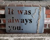 "Metal Sign with Jute - ""It was always you"" with rounded corners"