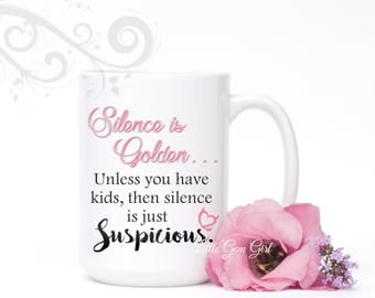 Funny Mom Coffee Mug - Mom Humor Gift - Mothers Day Mommy Coffee Cup - Silence is Golden unless you have kids...