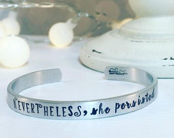 Nevertheless She Persisted - Hand Stamped Cuff Bracelet - Hand Stamped Jewelry - Quote Bracelet - Stacking Bracelets - She was warned