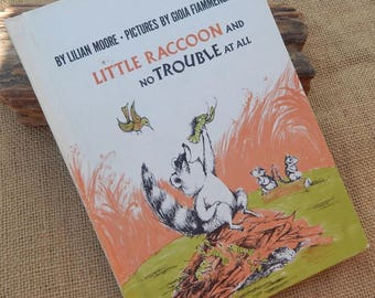 Little Raccoon and No Trouble At All  by Lilian Moore  Copyright 1972  Illustrated by Gioia Fiammenghi