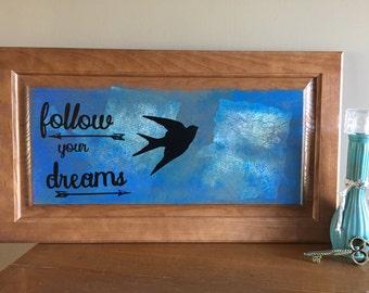 Bird Follow Your Dreams Wooden Sign Mixed Media Artwork
