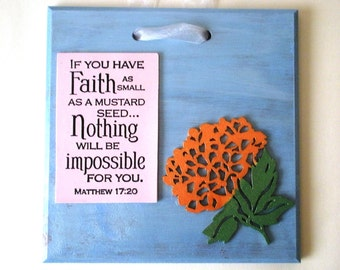 FAITH Display.  If you have Faith as small as a mustard seed.Nothing will be impossible for you.Matthew 17:20.  Handmade Verse Plaque Art