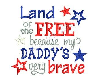Land of the FREE Daddy Patriotic Machine Embroidery Design 4th of July baby patriotic army military navy marines INSTANT DOWNLOAD