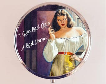 I Give Bad Girls a Bad Name Pill Box Case Pillbox Holder Retro Humor Funny Pin Up Pinup Retro Pulp