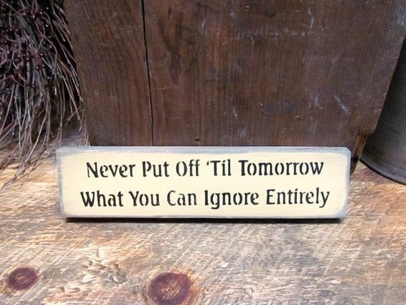 Wood funny sign, Procrastination, Never put off till tomorrow, Shelf sitter sign, Funny Wooden Sign, Gift For Mom, Stocking Stuffer gift