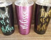 Tired As A Mother personalized stainless insulated tumbler. Gift for new mom. Gift for friend.