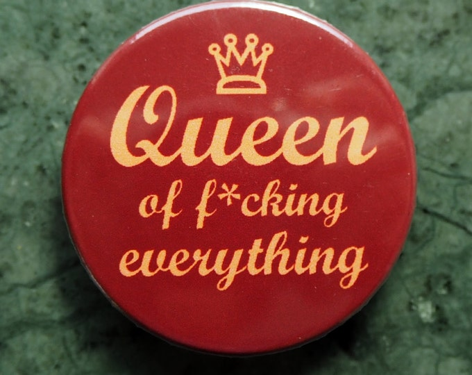 Pinback Button, Queen of f*ucking everything, Ø 1.5 Inch Badge, fun, whimsical,