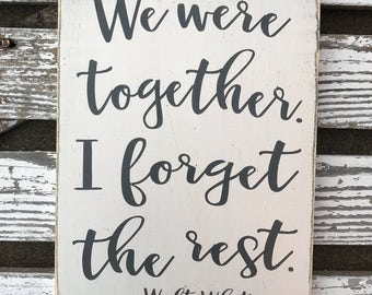 We were together I forget the rest hand painted wood sign / Walt Whitman quote sign / handmade rustic sign / anniversary / wedding