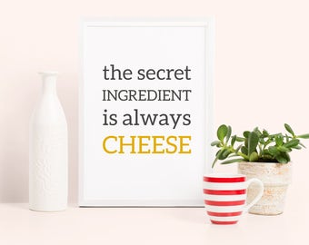 the secret ingredient is always cheese – funny cheese quote, cheese print, gift for cheese lovers, kitchen typography poster, kitchen print