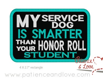 1 Patch, Sew-on, 4x2.7 inch, My Service Dog is smarter than your honor roll student, custom embroidered patch