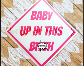 Baby up in this Bitch Car Decal - Funny Baby on Board Decal - Mature Baby on Board Decal - Baby up in this Bitch Sign