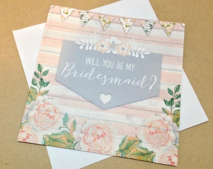 PRINTED Will You Be My Bridesmaid? Card with White Envelope - Floral Rustic Wedding Stationery - Pink Grey Bunting 14.8cm square