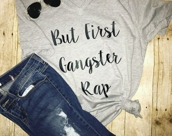 But first gangster rap - rap music - gangster rap - music - womens tee - trendy - ladies - graphic tee