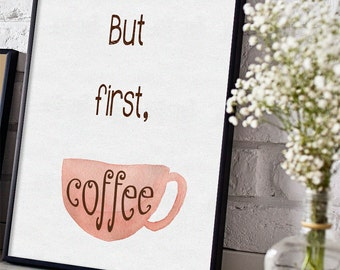 But first, coffee Print, INSTANT DOWNLOAD, Printable Art, Typography, Kitchen Wall Decor, Office Decor, coffee lover gift, coffee cup, cafe