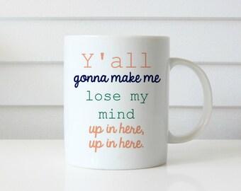 Ya'll gonna make me lose my mind coffee mug yall gonna make me lose my mind up in here up in here funny mug
