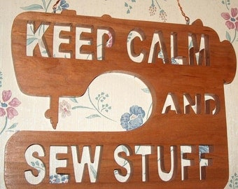 Sewing Room Decor, Keep Calm and Sew Stuff Wood Hanging Plaque, Sewing Machine Decor, Unique Wall Plaque, Scroll Saw Plaque, Sewing Gift