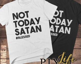 Not Today Satan #Blessed Shirt Men T-shirt Women T-Shirt Unisex Tee Printed on Demand DTG