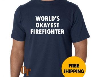 World's Okayest FIREFIGHTER T-Shirt s m l xl 2xl 3XL gag gift stocking stuffer present idea Tee Christmas Funny Boss Coworker Friend