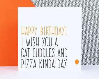 Funny cat birthday card, Friend birthday card, Alternative birthday card, Happy birthday I wish you a cat cuddles and pizza kinda day