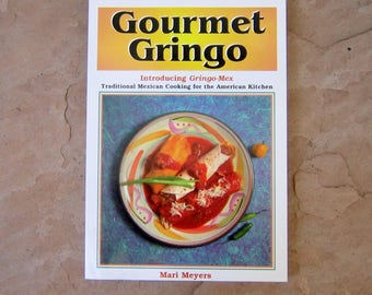 Mexican Cookbook, Gourmet Gringo by Mari Meyers cookbook signed by Author, 1997 Mexican Gourmet Gringo Cook Book