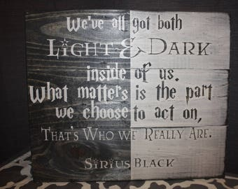 """Harry Potter Decor / Sirius Black Quote Sign: """"We've all got both Light & Dark...""""   JK Rowling / Harry Potter / Hogwarts Quote Wall Hanging"""