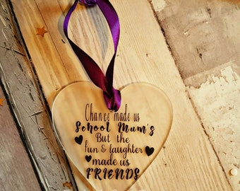Chance made us school mum's but the fun & laughter made us friends acrylic hanging heart, friends, school