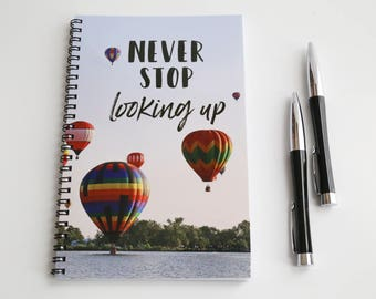 Never Stop looking up Notebook, Spiral Bound Journal, Blank Paper Notebook,  Hot Air Balloon Journal, Wire Bound Notebook Motivational Quote