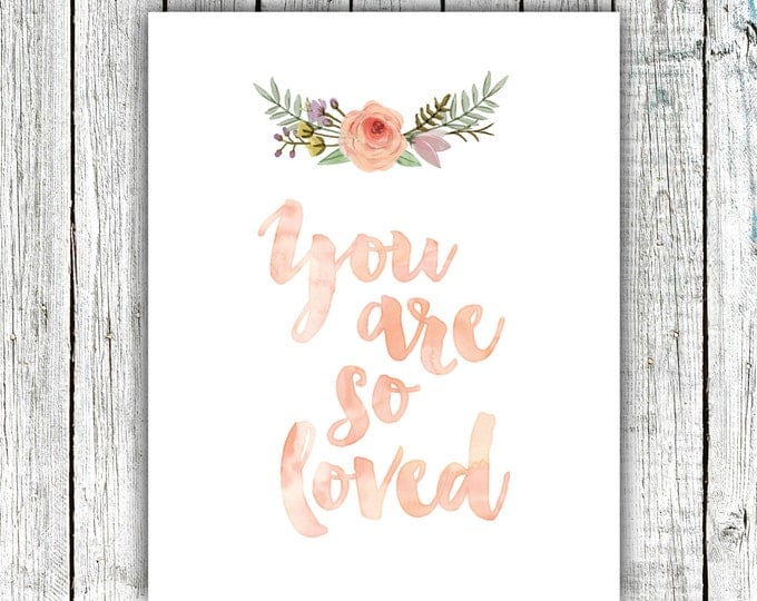Nursery Wall Art, You are so Loved, Watercolor, Baby Girl, Floral, Digital Download Size 8x10 #301