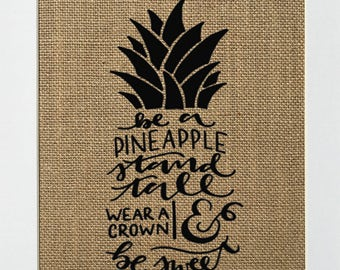 UNFRAMED Be A Pineapple Stand Tall Wear A Crown & Be Sweet / Burlap Print Sign 5x7 8x10 / Rustic Country Decor Wedding Gift Inspirational