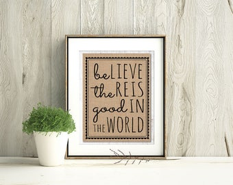 Be The Good (in the world) - Burlap Printed Wall Art : An Unframed Burlap or Canvas Paper Inspirational / Motivational Wall Art Print