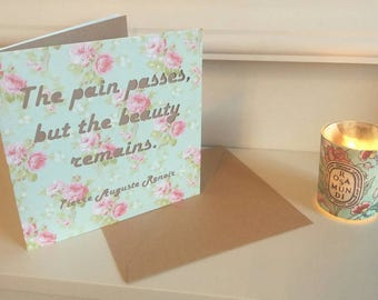 Thinking of You Card - Renoir quotation - The pain passes, but the beauty remains.