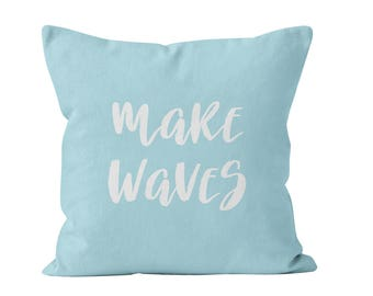Make Waves Pillow Cover, Light Blue Surf Quote Pillow Cover Home Decor, Ocean Waves Pillow Cover Home Decor, Blue Beach Quote Pillow Cover