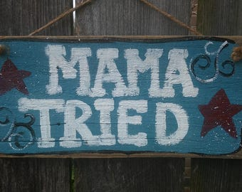 Mama tried wood sign, rustic sign, country western, country decor, door hanger
