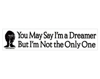 You May Say I'm a Dreamer but I'm Not the Only One - John Lennon - Bumper Sticker / Decal or Magnet