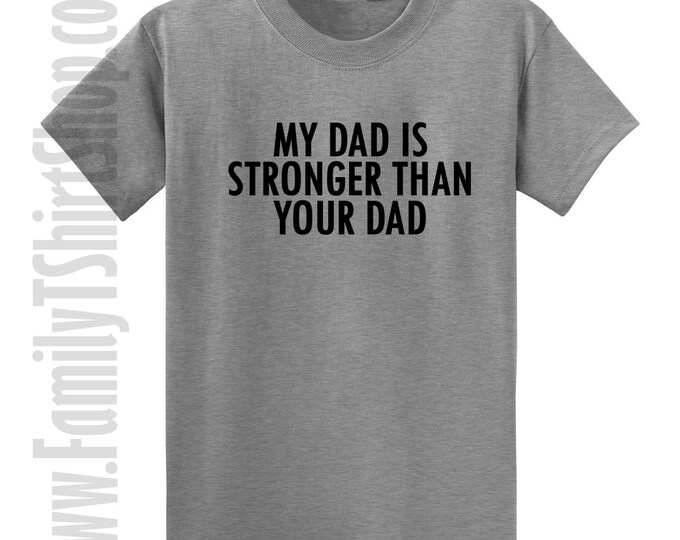 My Dad Is Stronger Than Your Dad T-shirt