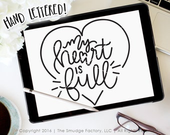 Heart SVG Cut File, My Heart Is Full, Valentine's Day, Hand Lettered Cut File, Silhouette, Cricut Design Space, Valentine's Day Printable