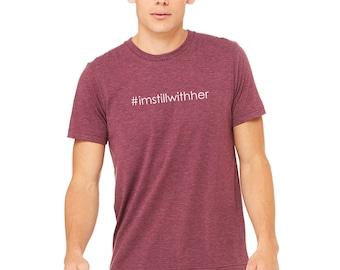 I'm Still With Her Hillary Clinton Men's Women's Tri Blend Unisex T-Shirt//hashtag shirts//political//Hillary Clinton shirts//Women's Rights