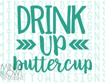 SVG Cut File - Drink Up Buttercup - Tumbler Decal - Water Bottle - Fitness Shirt - Inspiration Quote - DIY Decal - Cricut - Silhouette